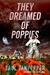 They Dreamed of Poppies by Saul Tanpepper