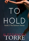 To Hold (The Dumont Diaries, #2)