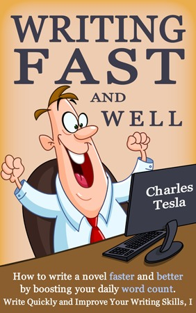 Writing Fast and Well: How to Write a Novel Faster and Better by Boosting Your Daily Word Count