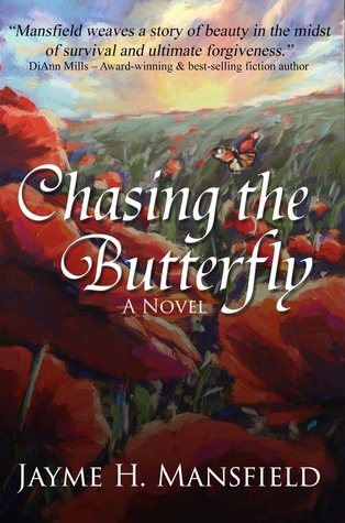 Chasing the Butterfly, a Novel by Jayme H. Mansfield