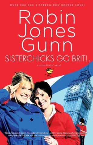 Sisterchicks Go Brit! (Sisterchicks #7)