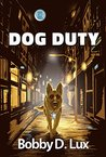 Dog Duty by Bobby D. Lux