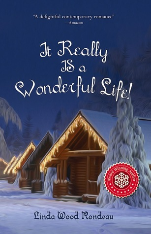 It Really Is a Wonderful Life by Linda Wood Rondeau