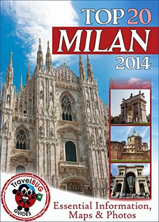 Milan Travel Guide 2014: Essential Tourist Information, Maps & Photos (NEW EDITION)