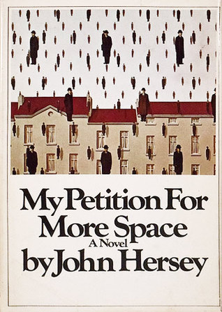 My Petition for More Space by John Hersey