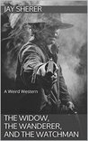 The Widow, The Wanderer, and The Watchman: A Weird Western