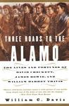 Three Roads to the Alamo by William C. Davis