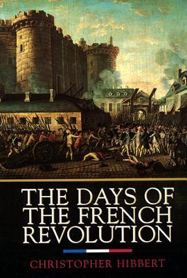 The Days of the French Revolution by Christopher Hibbert