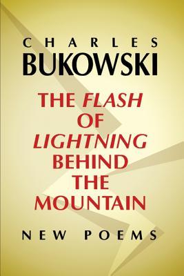 The Flash of Lightning Behind the Mountain by Charles Bukowski
