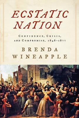 Read Ecstatic Nation: Confidence, Crisis, and Compromise, 1848-1877 by Brenda Wineapple PDF