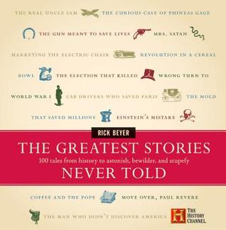 The Greatest Stories Never Told by Rick Beyer