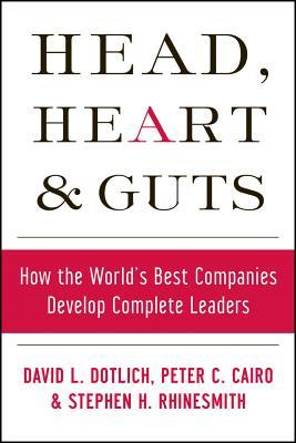 Head, Hearts and Guts: How the World's Best Companies Develop Complete Leaders