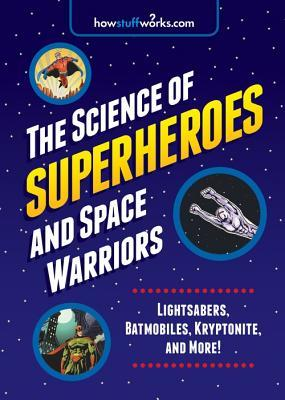 The Science of Superheroes and Space Warriors: Lightsabers, Batmobiles, Kryptonite, and More!