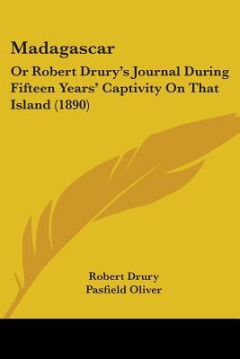 Madagascar: Or Robert Drury's Journal During Fifteen Years' Captivity on That Island (1890)