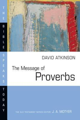 Message of Proverbs by David John Atkinson