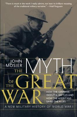 The Myth of the Great War by John Mosier