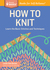 How to Knit: Learn the Basic Stitches and Techniques. A Storey BASICS® Title