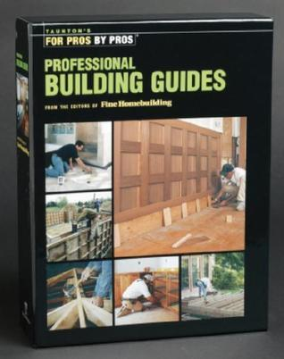 Taunton's Professional Building Guides Box Set (Building Porches and Decks / Finish Carpentry / Foundations and Concrete Work / Framing Roofs / Remodeling a Bathroom / Remodeling a Kitchen)