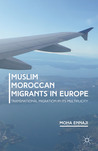 Muslim Moroccan Migrants in Europe: Transnational Migration in Its Multiplicity