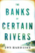 The Banks of Certain Rivers