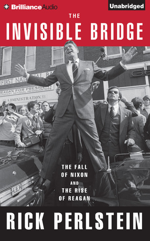 Download online for free The Invisible Bridge: The Fall of Nixon and the Rise of Reagan by Rick Perlstein FB2