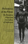 Prehistories of the Future: The Primitivist Project and the Culture of Modernism