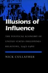 Illusions of Influence: The Political Economy of United States-Philippines Relations, 1942-1960