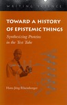 Toward a History of Epistemic Things: Synthesizing Proteins in the Test Tube