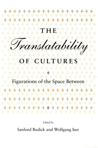 The Translatability of Cultures by Sanford Budick