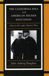 The California Idea and American Higher Education: 1850 to the 1960 Master Plan