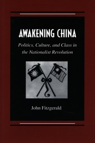 Awakening China: Politics, Culture, and Class in the Nationalist Revolution