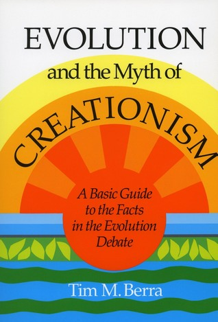 Evolution and the Myth of Creationism by Tim M. Berra