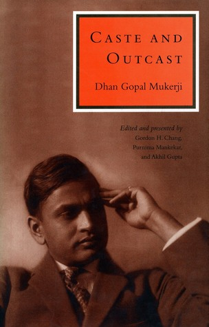 Caste and Outcast by Dhan Gopal Mukerji