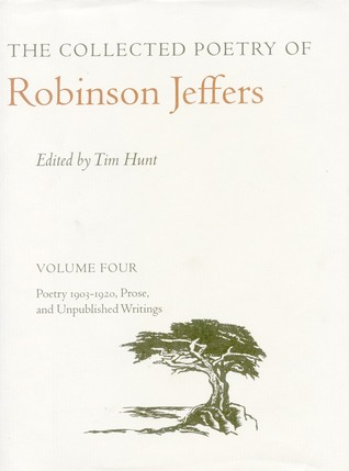 The Collected Poetry of Robinson Jeffers: Volume Four: Poetry 1903-1920, Prose, and Unpublished Writings
