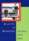 Disaster in Dearborn: The Story of the Edsel (Automotive History and Personalities): The Story of the Edsel (Automotive History and Personalities)