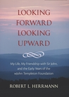 Looking Forward, Looking Upward: The Autobiography of Robert L. Herrmann, Friend and Colleage of Sir John Templeton