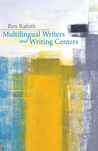 Multilingual Writers and Writing Centers