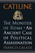 Catiline, The Monster of Rome: An Ancient Case of Political Assassination