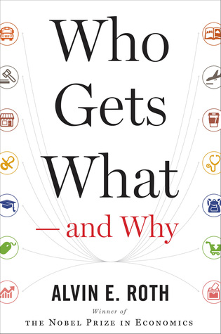 Who Gets What — and Why by Alvin E. Roth