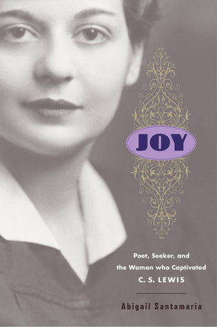 Joy: Poet, Seeker, and the Woman Who Captivated C. S. Lewis
