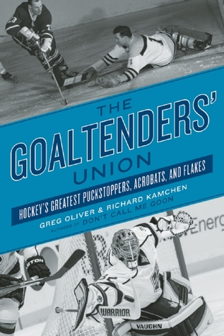 The Goaltenders' Union by Greg Oliver