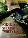 Riding a Straight and Twisty Road [Kindle Edition]: Motorcycles, Fellowship, and Personal Journeys