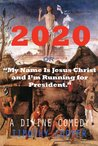 2020 or My Name is Jesus Christ and I'm Running for President by Timothy Cooper