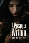 A Prisoner Within by J.M. Northup