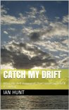 Catch my drift (What the hell happened, True stories of a Gen X cowboy Book 2)