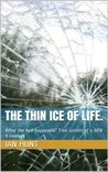 The thin ice of life. (What the Hell happened, True stories of a Gen X cowboy Book 1)