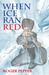 When Ice Ran Red by Roger Thomas Pepper