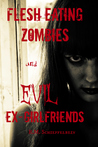 Flesh Eating Zombies and Evil Ex-Girlfriends