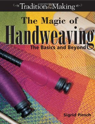 The Magic of Handweaving by Sigrid Piroch