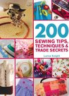 200 Sewing Tips, Techniques & Trade Secrets: An Indispensable Compendium of Technical Know-How and Troubleshooting Tips
